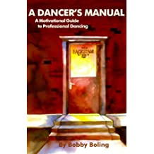 A Dancer's Manual: A Motivational Guide to Professional Dancing