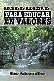 Recursos Didácticos para Educar en Valores, Héctor Maldonado Willman, 1463373333