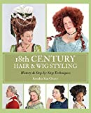 18th Century Hair and Wig Styling : History and Step-By-Step Techniques, Van Cleave, Kendra, 0692220437