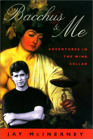 Bacchus & Me: Adventures in the Wine Cellar by Jay McInerney