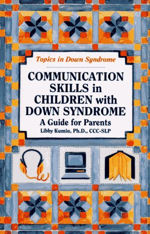 Communication Skills in Children with Down Syndrome: A Guide for Parents (Topics in Down Syndrome)
