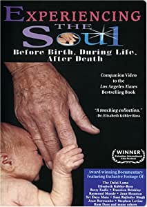 Experiencing the Soul: Before Birth, During Life, After Death