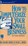 How to Computerize Your Small Business, Lori Xiradis-Aberle and Craig L. Aberle, 0471110027