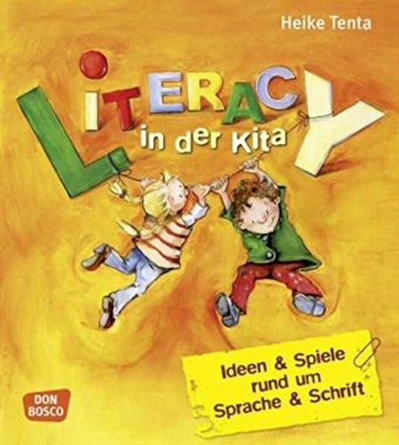 Literacy in der Kita: Ideen und Spiele rund um Sprache und Schrift (Sprachförderung: kreativ, bewegt und mit allen Sinnen)