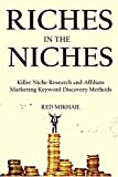 RICHES IN THE NICHES (2016): Killer Niche Research and Affiliate Marketing Keyword Discovery Methods – (2 in 1 bundle)