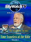 Skywatch TV: Biblical Prophecy - Time Travelers of the Bible Volume 1