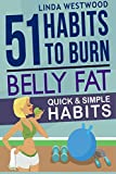 Belly Fat: 51 Quick & Simple Habits to Burn Belly