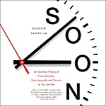Soon: An Overdue History of Procrastination, from Leonardo and Darwin to You and Me | Andrew Santella