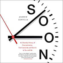 Soon: An Overdue History of Procrastination, from Leonardo and Darwin to You and Me Audiobook by Andrew Santella Narrated by Roger Wayne
