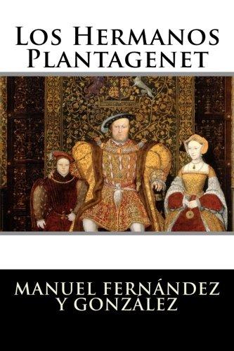 Los Hermanos Plantagenet (Spanish Edition) [Manuel Fernandez y Gonzalez] (Tapa Blanda)