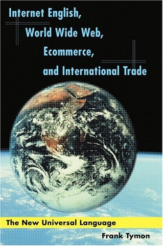 Internet English, World Wide Web, Ecommerce, and International Trade: The New Universal Language by AuthorHouse