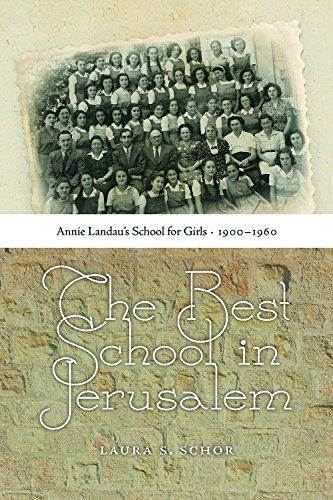 The Best School in Jerusalem: Annie Landau's School for Girls, 1900-1960 (HBI Series on Jewish Women) by Laura S. Schor (2013-12-03)