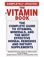 The Vitamin Book: The Complete Guide to Vitamins, Minerals, and the Most Effective Herbal Remedies and Dietary Supplements