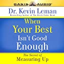 When Your Best Isn't Good Enough Audiobook by Kevin Leman Narrated by Chris Fabry