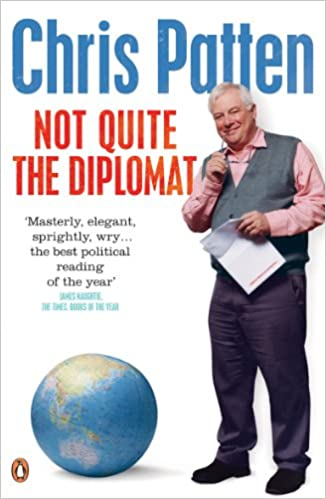 Not Quite the Diplomat: Home Truths About World Affairs