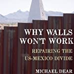 Why Walls Won't Work: Repairing the US-Mexico Divide | Michael Dear