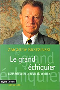 Le grand échiquier. L'Amérique et le reste du monde par Brzezinski