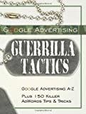 Google Advertising Guerrilla Tactics, BottleTree Books LLC Editors, 1933747013