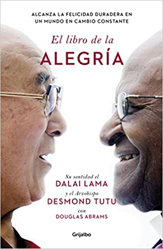 El Libro De La Alegría The Book Of Joy Lasting Happiness In A Changing World Divulgación Spanish Edition 9788425353949 Dalai Lama Desmond Tutu Books