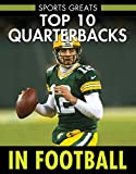 img - for Top 10 Quarterbacks in Football (Sports Greats) book / textbook / text book