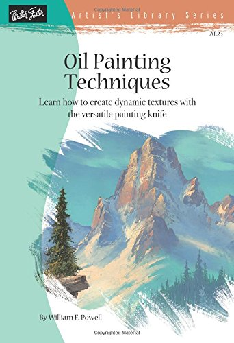 Oil Painting Techniques: Learn How to Create Dynamic Textures with the Versatile Painting Knife (Artist's Library Series, AL23)