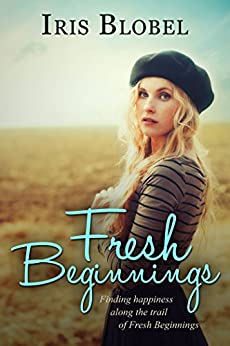 Fresh Beginnings  (Beginnings #3) by [Blobel, Iris]