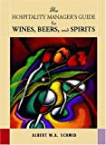Hospitality Manager's Guide to Wines, Beers and Spirits 9780130917508
