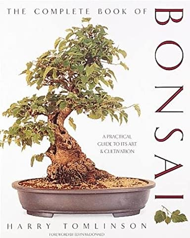 The Complete Book of Bonsai: A Practical Guide to Its Art and Cultivation (Practical Guide To Awakening)