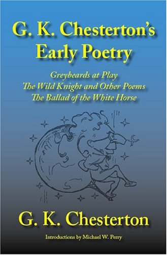 G. K. Chesterton's Early Poetry: Greybeards at Play, the Wild Knight and Other Poems, the Ballad of the White - Wild At Horse Outlets