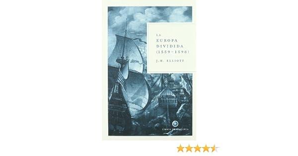 La Europa dividida, 1559-1598 (Libros de Historia): Amazon.es: Elliot, John H.: Libros