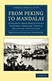 From Peking to Mandalay : A Journey from North China to Burma through Tibetan Ssuch'uan and Yunnan, Johnston, Reginald Fleming, 1108050492