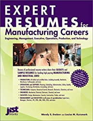 Expert Resumes for Manufacturing Careers: Engineering, Management, Executive, Operations, Production, and Technology