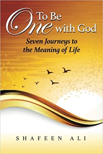 To Be One With God Seven Journeys To The Meaning Of Life Ali Shafeen 9781512098440 Amazon Com Books