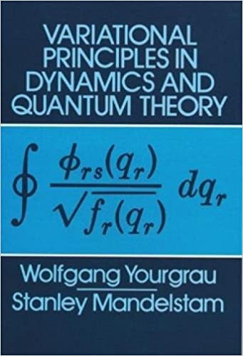 Variational Principles in Dynamics and Quantum Theory (Dover Books