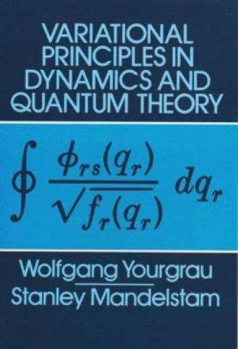 - Variational Principles in Dynamics and Quantum Theory (Dover Books on Physics)