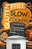 Gluten Free Slow Cooker Cookbook: 25 Quick and Easy Gluten Free Diet Recipes