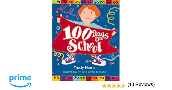 100 Days Of School: Trudy Harris, Beth Griffis Johnson ...