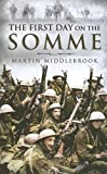 The First Day on the Somme, Martin Middlebrook, 1844154653