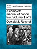A complete manual of canon law. Volume 1 Of 2, Oswald J. Reichel, 1240034946