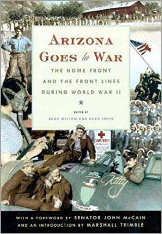 Arizona Goes To War The Home Front And The Front Lines During World