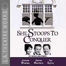 She Stoops to Conquer: Mistakes of the Night Performance by Oliver Goldsmith Narrated by Rosalind Ayres, Adam Godley, Julian Holloway, James Marsters, Ian Ogilvy, Joanne Whalley, Matthew Wolf