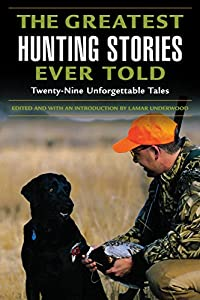 Greatest Hunting Stories Ever Told: Twenty-Nine Unforgettable Tales by Lyons Press