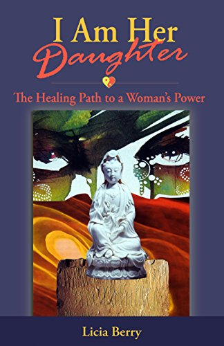 I Am Her Daughter: The Healing Path to a Woman's Power by [Berry, Licia]