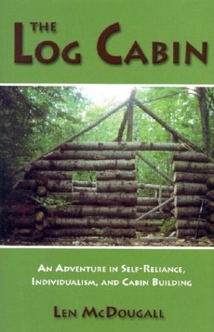 The Log Cabin: An Adventure in Self-Reliance, Individualism, and Cabin Building