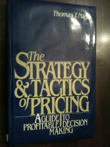 The Strategy and Tactics of Pricing: A Guide to Profitable Decision-Making