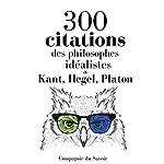 300 citations des philosophes idéalistes (Comprendre la philosophie) | Immanuel Kant,Georg Wilhelm Friedrich Hegel,Arthur Schopenhauer