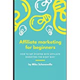Affiliate marketing for beginners: How to get started with affiliate marketing the right way!