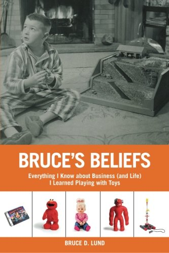 Bruce's Beliefs: Everything I Know about Business (and Life) I