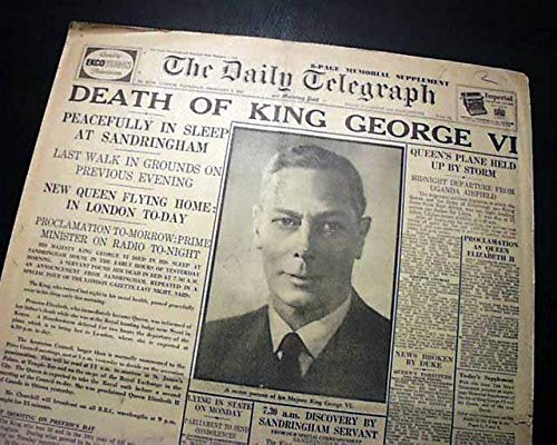 - Best KING GEORGE VI Death & QUEEN ELIZABETH II Reigns as Monarch 1952 Newspaper THE DAILY TELEGRAPH, London, England, Feb. 7, 1952