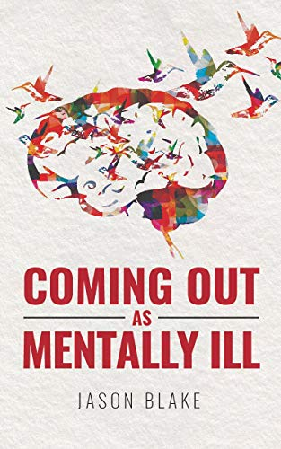 Have you ever thought that you or a loved one might suffer from mental illness?Coming Out As Mentally Ill by Jason Blake